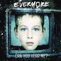 Evermore – Can You Hear Me?