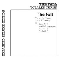 The Fall – Totale's Turns (It's Now or Never) [Live] [Expanded Edition]