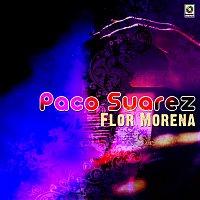Paco Suárez – Flor Morena