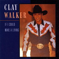 Clay Walker – If I Could Make A Living