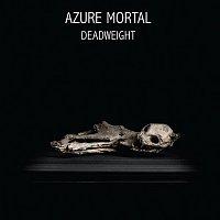 Azure Mortal – Deadweight