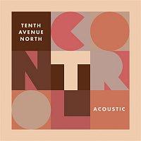 Tenth Avenue North – Control (Acoustic)