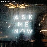 Regener Pappik Busch – Ask Me Now