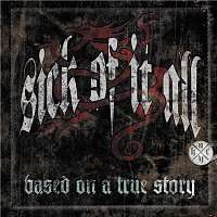 Sick Of It All – Based On A True Story