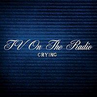 TV On The Radio – Crying