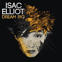 Isac Elliot – Dream Big - EP