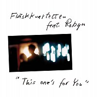Flaskkvartetten, Robyn – This One's for You