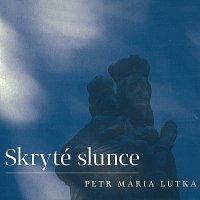 Petr Maria Lutka – Skryté slunce