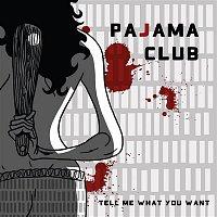 Pajama Club – Tell Me What You Want