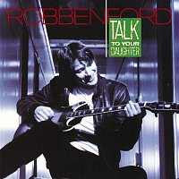 Robben Ford – Talk To Your Daughter