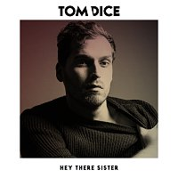 Tom Dice – Hey There Sister