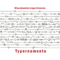 Milan Adamčiak, Agon Orchestra – Typornamento