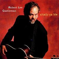 Robert Lee Castleman – Crazy As Me