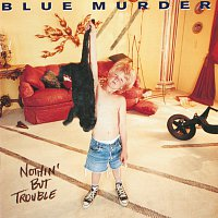 Blue Murder – Nothin' But Trouble