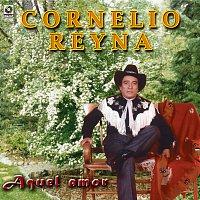 Cornelio Reyna – Aquel Amor