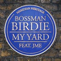 Bossman Birdie, JME – My Yard