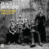 Punch Brothers – Who's Feeling Young Now?