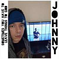 Johnny – Sometimes You Have to Leave Things to God
