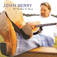 John Berry – All The Way To There