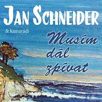 Různí interpreti – Jan Schneider a kamarádi / Musím dál zpívat