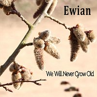 We Will Never Grow Old