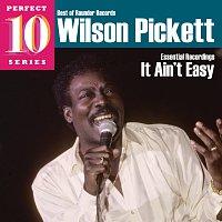 Wilson Pickett – It Ain't Easy: Essential Recordings