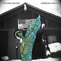 Portugal. The Man – American Ghetto