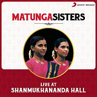 Matunga Sisters, Traditional – Live at Shanmukhananda Hall