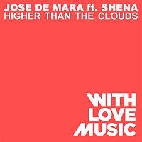 Jose de Mara, Shena – Higher Than The Clouds (feat. Shena)