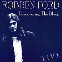 Robben Ford – Discovering the Blues (Live)