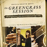 Keith & Kristyn Getty – The Greengrass Session