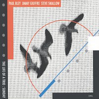 Paul Bley, Jimmy Giuffre, Steve Swallow – Life Of A Trio - Sunday