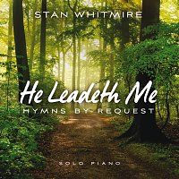 Stan Whitmire – He Leadeth Me: Hymns By Request
