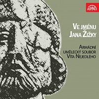 Armádní umělecký soubor Víta Nejedlého – Ve jménu Jana Žižky...