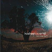 Kosheen – Overkill (Is It Over Now?) [Overkill EP]