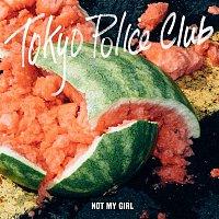Tokyo Police Club – Not My Girl