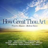 Různí interpreti – How Great Thou Art: Timeless Hymns - Modern Voices