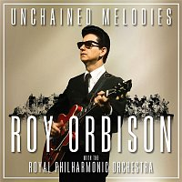 Roy Orbison & The Royal Philharmonic Orchestra – Unchained Melodies: Roy Orbison & The Royal Philharmonic Orchestra
