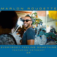 Marlon Roudette, K Stewart – Everybody Feeling Something [EP]