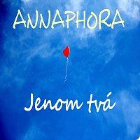 ANNAPHORA – Jenom tvá