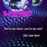 C-Factory – You're my heart, you're my soul / Lily was here