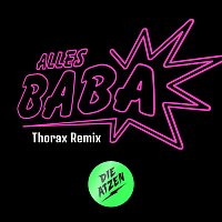 Die Atzen, Thorax – Alles Baba [Thorax Remix]