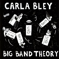 Carla Bley – Big Band Theory