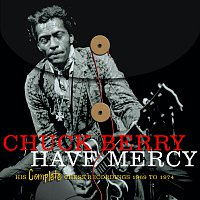 Chuck Berry – Have Mercy -  His Complete Chess Recordings 1969 - 1974