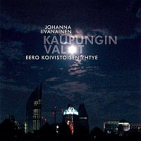 Johanna Iivanainen, Eero Koivistoisen yhtye – Kaupungin valot