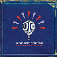 Modest Mouse – We Were Dead Before The Ship Even Sank