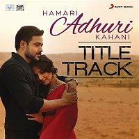 "Jeet Gannguli & Arijit Singh – Hamari Adhuri Kahani (Title Track) [From ""Hamari Adhuri Kahani""]"