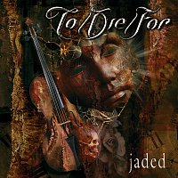To/Die/For – Jaded