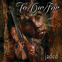 To/Die/For – Jaded