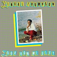 Linval Thompson – Look How Me Sexy